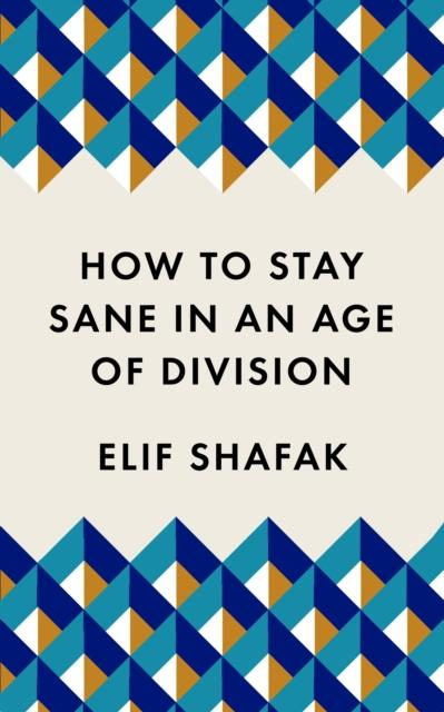 How to Stay Sane in an Age of Division | Shafak, Elif. Auteur