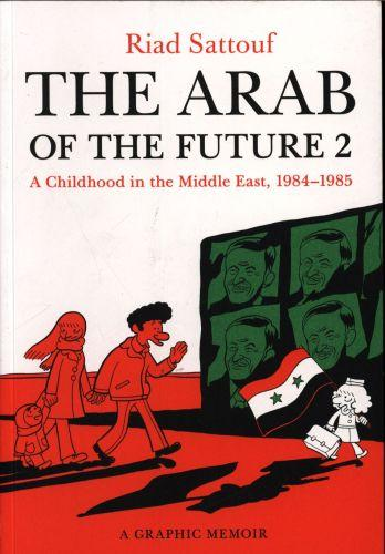 The Arab of the Future: Book 2 : A Childhood in the Middle East, 19841985 : 2 | Sattouf, Riad. Auteur