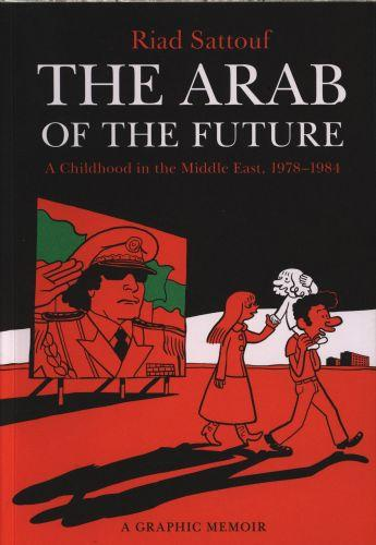 The Arab of the Future: A Childhood in the Middle East, 1978-1984 : A Graphic Memoir : 1 | Sattouf, Riad. Auteur