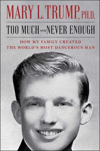 Too Much and Never Enough : How My Family Created the Word's Most Dangerous Man | Trump, Mary L.. Auteur